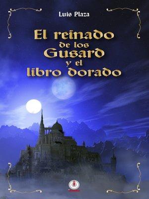 cover image of El reinado de los Gusard y el libro dorado