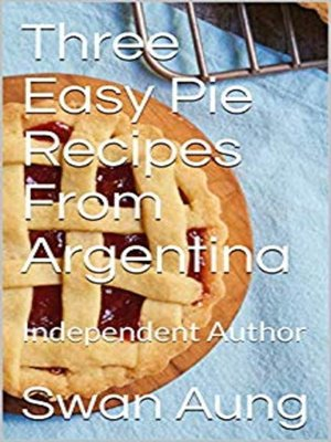 cover image of Three Easy Pie Recipes From Argentina