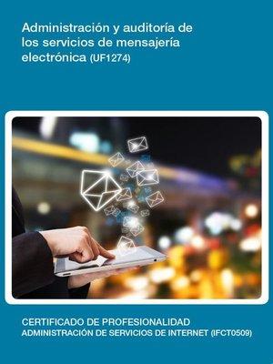 cover image of UF1274--Administración y auditoría de los servicios de mensajería electrónica