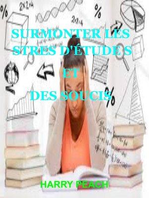 cover image of SURMONTER LES STRES D'ÉTUDE S ET DES SOUCIS