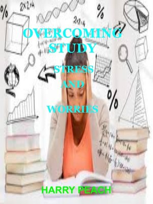 cover image of OVERCOMING STUDY STRESS AND  WORRIES
