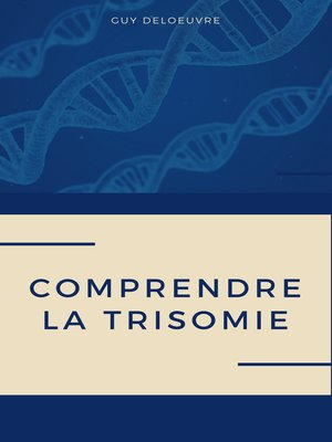 cover image of Comprendre la Trisomie