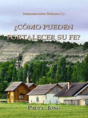 cover image of Sermones sobre Hebreos ( I )--¿CÓMO PUEDEN FORTALECER SU FE?
