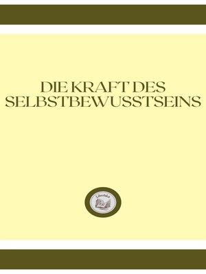 cover image of DIE KRAFT DES SELBSTBEWUSSTSEINS