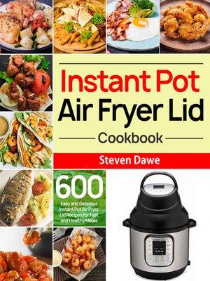 cover image of Instant Pot Air Fryer Lid Cookbook