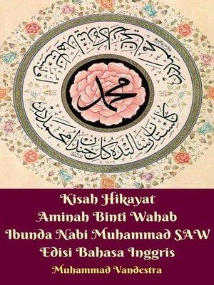 cover image of Kisah Hikayat Aminah Binti Wahab Ibunda Nabi Muhammad SAW Edisi Bahasa Inggris