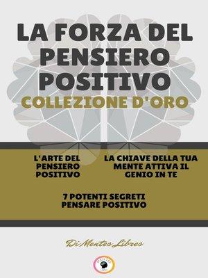 cover image of L' ARTE DEL PENSIERO POSITIVO--7 POTENTI SEGRETI PENSARE POSITIVO--LA CHIAVE DELLA TUA MENTE ATTIVA IL GENIO IN TE (3 LIBRI)