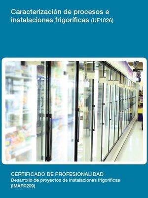cover image of UF1026--Caracterización de procesos e instalaciones frigoríficas