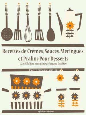 cover image of Recettes de Crèmes, Sauces, Meringues et Pralins Pour Desserts