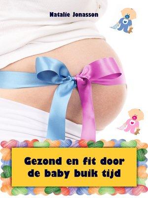 cover image of Gezond en fit door de baby buik tijd