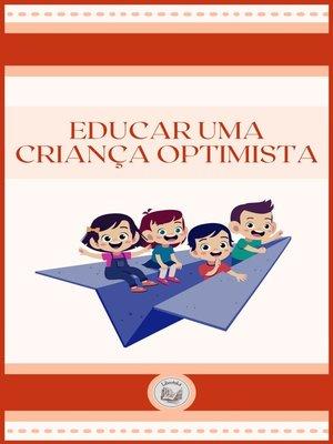 cover image of EDUCAR UMA CRIANÇA OPTIMISTA