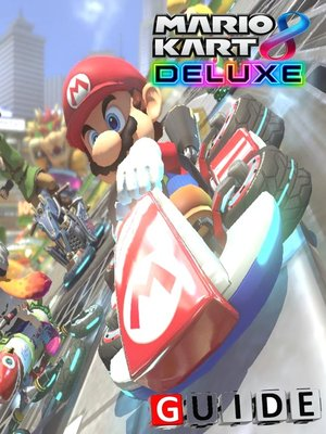 cover image of Mario Kart 8 Deluxe Complete Tips and Tricks