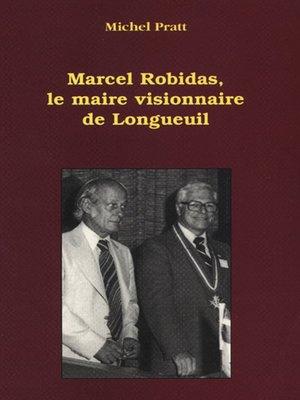 cover image of Marcel Robidas, le maire visionnaire de Longueuil