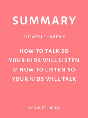 cover image of Summary of Adele Faber's How to Talk So Your Kids Will Listen & How to Listen So Your Kids Will Talk by Swift Reads