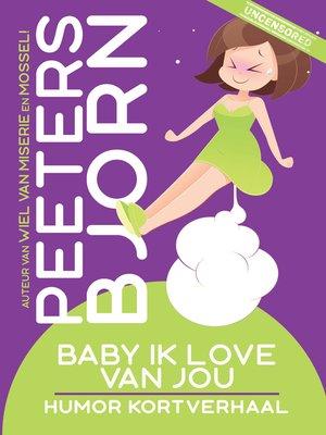 cover image of Baby Ik Love Van Jou
