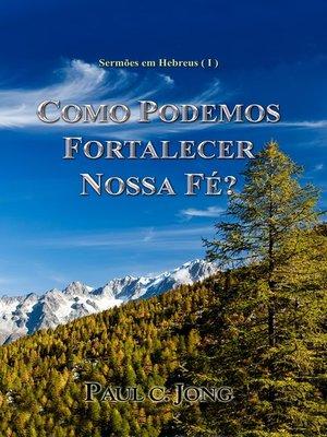 cover image of Sermões em Hebreus ( I )--Como podemos fortalecer nossa fé?