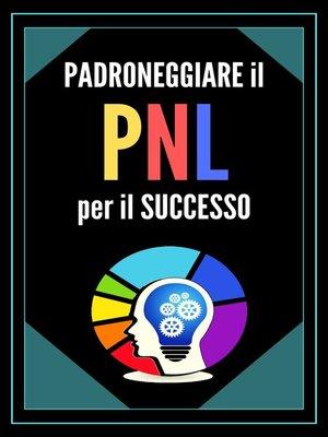 cover image of PADRONEGGIARE LA PNL PER IL SUCCESSO!