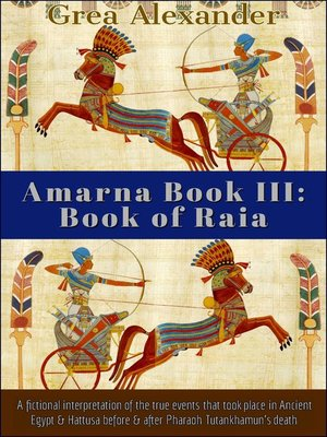 cover image of Book of Raia: A fictional interpretation of the true events that took place in Ancient Egypt & Hattusa before & after Pharaoh Tutankhamun's death