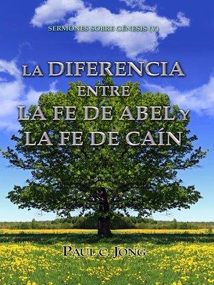 cover image of LA DIFERENCIA ENTRE LA FE DE ABEL Y LA FE DE CAÍN--SERMONES SOBRE GÉNESIS (V)