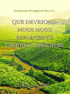 cover image of Sermons sur l'Evangile de Marc ( I )--QUE DEVRIONS-NOUS NOUS EFFORCER DE CROIRE ET PRECHER?