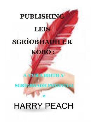 cover image of PUBLISHING LEIS SGRÌOBHADH ÙR KOBO