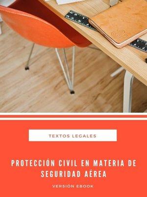 cover image of PROTECCIÓN CIVIL EN MATERIA DE SEGURIDAD AÉREA