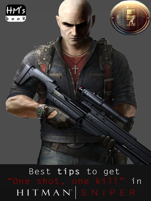 "cover image of Best tips to get ""One shot, one kill"" in Hitman Sniper"