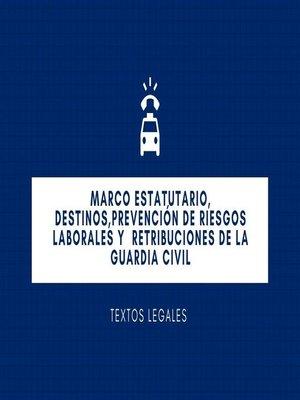 cover image of MARCO ESTATUTARIO, DESTINOS,PREVENCIÓN DE RIESGOS LABORALES  y   RETRIBUCIONES   DE LA GUARDIA CIVIL