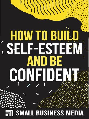 cover image of How to Build Self-Esteem and Be Confident