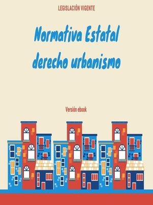 cover image of Normativa Estatal derecho urbanismo