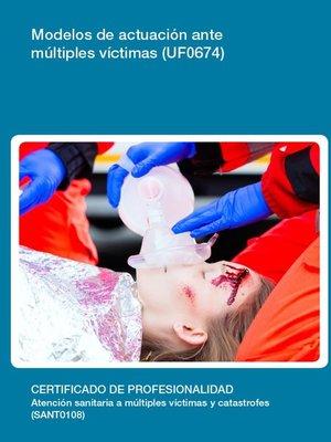 cover image of UF0674--Modelos de actuación ante múltiples víctimas