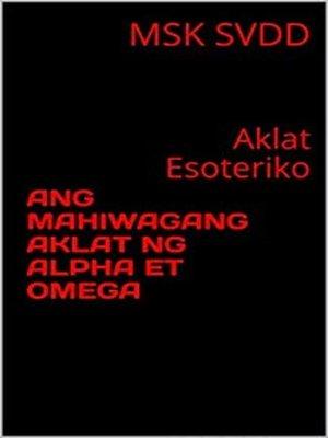 cover image of ANG MAHIWAGANG AKLAT NG ALPHA ET OMEGA