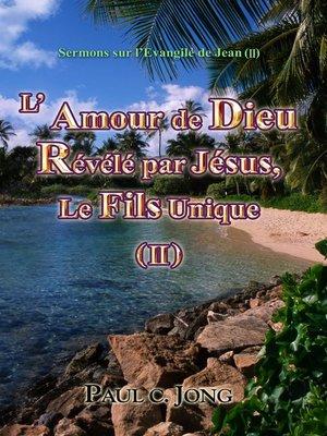 cover image of Sermons sur l'Evangile de Jean (II)--L' Amour de Dieu Révélé par Jésus, Le Fils Unique (II)