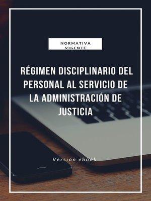 cover image of Régimen disciplinario del personal al servicio de la Administración de Justicia