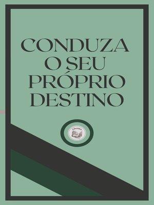 cover image of CONDUZA O SEU PRÓSPRIO DESTINO