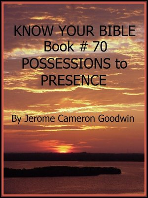 cover image of POSSESSIONS to PRESENCE--Book 70--Know Your Bible