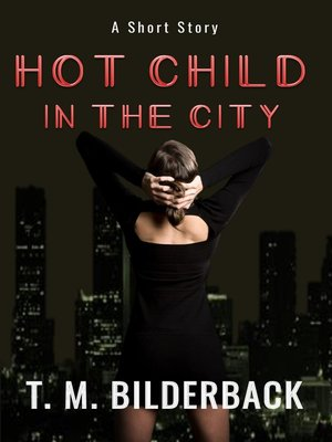 cover image of Hot Child In the City--A Short Story