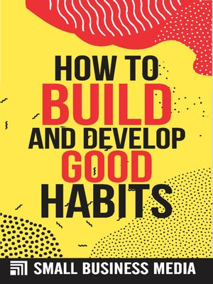 cover image of How to Build and Develop Good Habits