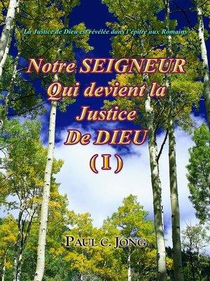 cover image of La Justice de Dieu est révélée dans l'épître aux Romains--Notre SEIGNEUR Qui devient la Justice De DIEU (I)