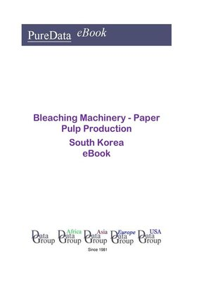 cover image of Bleaching Machinery--Paper Pulp Production in South Korea