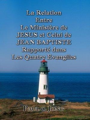 cover image of La Relation Entre Le Ministère de JESUS et Celui de JEAN BAPTISTE Rapporté dans Les Quatre Evangiles