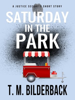 cover image of Saturday In the Park--A Justice Security Short Story
