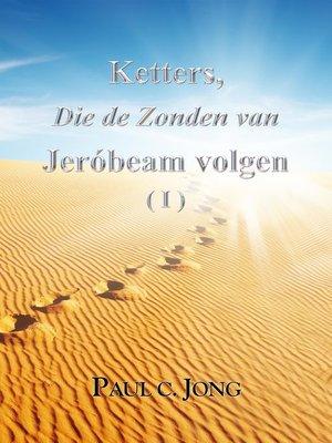 cover image of Ketters, Die de Zonden van Jeróbeam volgen ( I )
