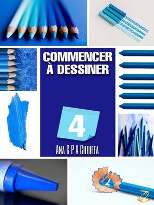 cover image of COMMENCER À DESSINER 4