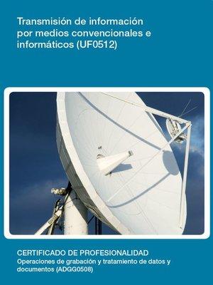 cover image of UF0512--Transmisión de información por medios convencionales e informáticos