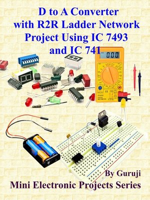 cover image of D to a Converter With R2R Ladder Network Project Using IC 7493 and IC 741