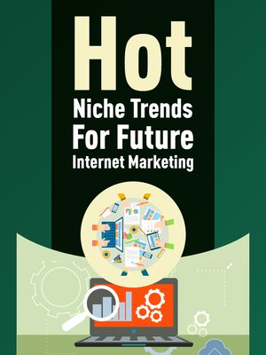 cover image of Hot Niche Trends For Future Internet Marketing