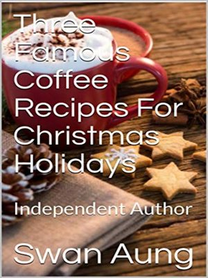 cover image of Three Famous Coffee Recipes For Christmas Holidays