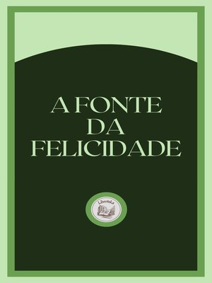 cover image of A FONTE DA FELICIDADE