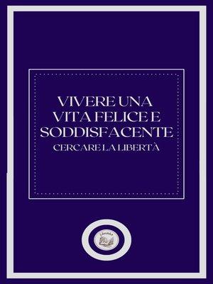 cover image of VIVERE UNA VITA FELICE E SODDISFACENTE